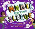 Magic Up Your Sleeve: Amazing Illusions, Tricks, and Science Facts You'll Never Believe