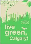 Live Green, Calgary: Local Programs, Products and Services to Green Your Life and Save You M...