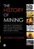 The History of Mining: The events, technology and people involved in the industry that forge...