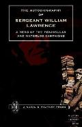 Autobiography of Sergeant William Lawrence. a Hero of the Peninsular And Waterloo Campaigns