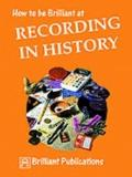 How to Be Brilliant at Recording in History