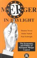 Merger in Daylight The Economics and Politics of European Merger Control