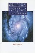 Origins Cosmology Evolution and Creation