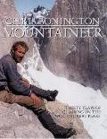 Chris Bonington Mountaineer: Thirty Years of Climbing on the World's Great Peaks