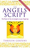 The Angels' Script : The Power of the Archangels at Your Fingertips