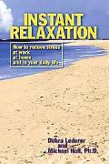 Instant Relaxation How to Reduce Stress at Work, at Home and in Your Daily Life