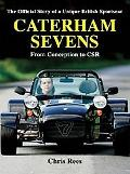 Caterham Sevens The Official Story of a Unique British Sportscar from Conception to Csr