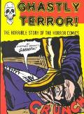 Ghastly Terror! The Horrible Story of the Horror Comics