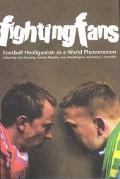 Fighting Fans Football Hooliganism As a World Phenomenon