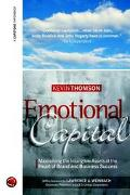 Emotional Capital Capturing Hearts and Minds to Create Lasting Business Success