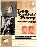 Kiss Me Neck : A Lee Scratch Perry Companion