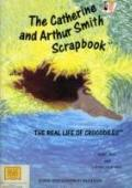 The Catherine and Arthur Smith Scrapbook (The Real Life of Crocodiles)