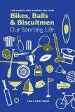 Bikes, Balls and Biscuitmen: Our Sporting Life