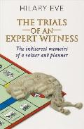 Trials of an Expert Witness Indiscreet Memoirs of a Valuer and Planner