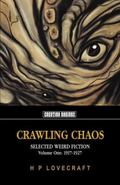 Crawling Chaos Volume One : Selected Weird Fiction 1917-1927