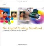 The Digital Printing Handbook: A Photographer's Guide to Creative Inkjet Printing Techniques
