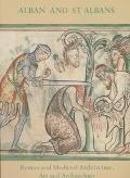 Alban and st Albans Roman and Medieval Architecture, Art and Archaeology