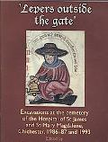 Lepers Outside the Gate': Excavations at the Cemetery of the Hospital of St James and St Mar...