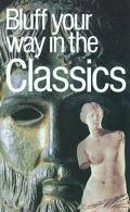 Bluffer's Guide to Classics Bluff Your Way in the Classics