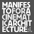 Manifesto for a Cinematic Architecture