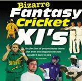 Bizarre Fantasy Cricket XI's (Bizarre fantasy teams)