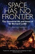 Space Has No Frontier : The Life of Bernard Lovell 1913-1912