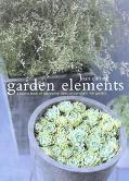 Garden Elements A Source Book of Decorative Ideas to Transform the Garden