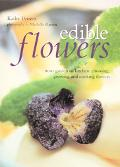 Edible Flowers From Garden to Kitchen  Choosing, Growing and Cooking Flowers