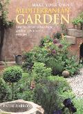 Make Your Own Mediterranean Garden How to Create a Sunshine Garden-Wherever You Are
