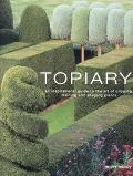 Topiary An Inspriational Guide To the Art Of Clipping, Training And Shaping Plants