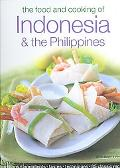 Food & Cooking of Indonesia & the Philippines Authentic Tastes, Fresh Ingredients, Aroma and...