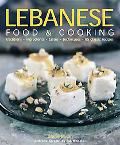 Lebanese Food and Cooking: Traditions, Ingredients, Tastes and Techniques in 65 Classic Reci...