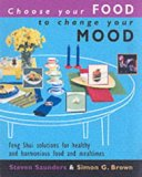 Choose Your Food to Change Your Mood: Create Great Looking, Great Tasting Food That Will Rev...