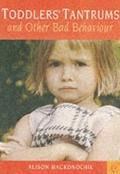 Toddlers' Tantrums and Other Bad Behaviour - Alison Mackonochie - Paperback