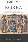 Times Past in Korea An Illustrated Collection of Encounters, Events, Customs and Daily Life ...