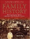 Journeys in Family History Exploring Your Past, Finding Your Ancestors