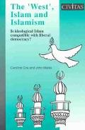 'West', Islam and Islamism Is Ideological Islam Compatible With Liberal Democracy