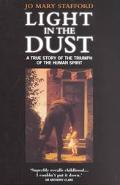 Light in the Dust A True Story of the Triumph of the Human Spirit