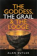 Goddess, the Grail & the Lodge Tracing the Orgins of Religion