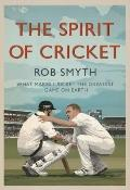 Spirit of Cricket : What Makes Cricket the Greatest Game on Earth