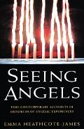 Seeing Angels True Contemporary Accounts of Hundreds of Angelic Experiences