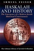 Haskalah And History The Emergence Of A Modern Jewish Historical Consciousness