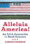 Alleluia America! An Irish Journalist in Bush Country