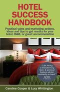 Hotel Success Handbook - Practical Sales and Marketing ideas, actions, and tips to get resul...