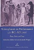 Aristophanes in Performance 421bc-ad2007 Peace, Birds and Frogs