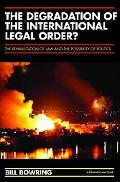 Degradation of the International Legal Order The Rehabilitation of Law And the Possibility o...