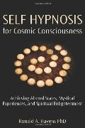 Self Hypnosis for Cosmic Consciousness Achieving Altered States, Mystical Experiences and Sp...
