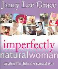 Imperfectly Natural Woman Getting Life Right the Natural Way