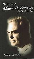 Wisdom of Milton H. Erickson The Complete Volume