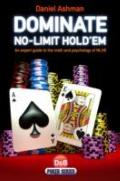 Dominate No-Limit Hold'em : A Guide to the Math and Pyschology of Poker